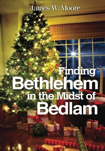 Finding Bethlehem in the Midst of Bedlam: An Advent Study -