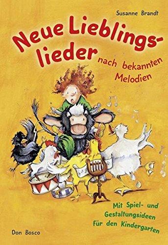 Neue Lieblingslieder nach bekannten Melodien: Mit Spiel- und Gestaltungsideen für den Kindergarten