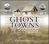 Ghost Towns of Manitoba: A Record of Pioneer Life