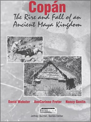 Copan: The Rise and Fall of an Ancient Maya Kingdom (Case Studies in