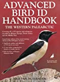 Advanced Bird Id Handbook: The Western Palearctic: Covering All 1,350 Species and Subspecies Recorded in Britain, Europe, North Africa & the Middle East