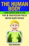The Human Body: A Kids Book About Body Systems! Learn Fun And Interesting Facts About Noises Our Body Makes And More (Biology)