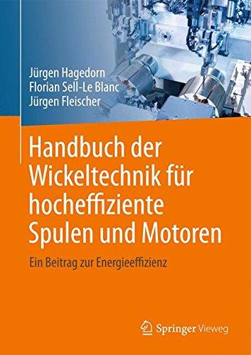 Handbuch der Wickeltechnik für hocheffiziente Spulen und Motoren: Ein Beitrag zur Energieeffizienz Gebundenes Buch – 25. Juli 2016 Jürgen Hagedorn Florian Sell-Le Blanc Jürgen Fleischer Springer Vieweg