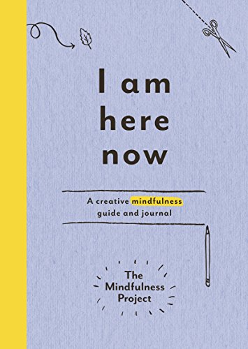 [Best] I Am Here Now: A creative mindfulness guide and journal [T.X.T]