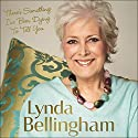There's Something I've Been Dying to Tell You Audiobook by Lynda Bellingham Narrated by Sue Holderness