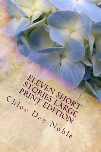 Eleven Short Stories Large Print Edition: Large Print Edition Chloe Dee Noble