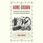 Home Grown: Marijuana and the Origins of Mexico's War on Drugs | Isaac Campos