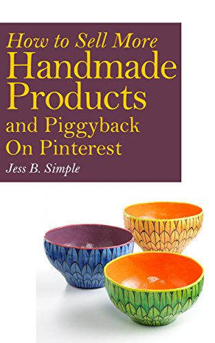 How to Sell More Handmade Products and Piggyback on Pinterest (How to Sell on Etsy or Anywhere Else)
