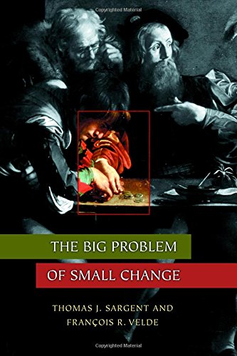 The Big Problem of Small Change (The Princeton Economic History of the Western World)