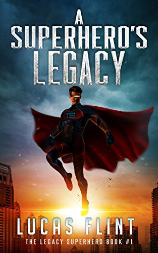 A Superheros Legacy (The Legacy Superhero Book 1)
