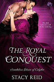 The Royal Conquest (Scandalous House of Calydon Book 4) by [Reid, Stacy]
