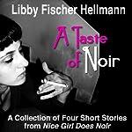 A Taste of Noir: A Collection of Four Short Stories From Nice Girl Does Noir | Libby Fischer Hellmann,Harlan Hogan