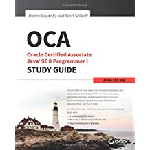 OCA: Oracle Certified Associate Java SE 8 Programmer I Study Guide: Exam 1Z0-808