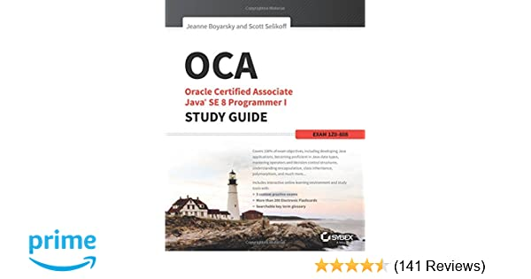 OCA: Oracle Certified Associate Java SE 8 Programmer I Study Guide ...
