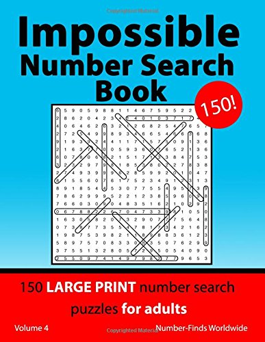 Download Impossible Number Search Book: 150 large print number search puzzles for adults (Impossible Number Search Book's) (Volume 4) ebook