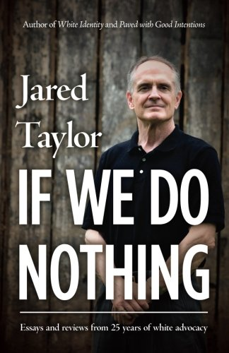 Book cover from If We Do Nothing: Essays and reviews from 25 years of white advocacy by Jared Taylor