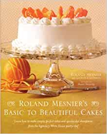 Roland Mesnier S Basic To Beautiful Cakes