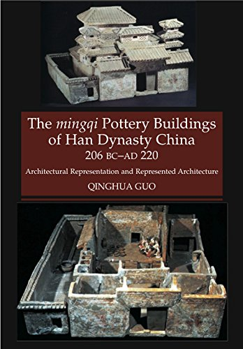 The Mingqi Pottery Buildings of Han Dynasty China: 206 BC - AD 220: Architectural Representations and Represented Architecture