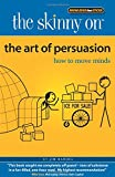 The Art of Persuasion: How to Move Minds