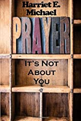 Prayer: It's Not About You Paperback