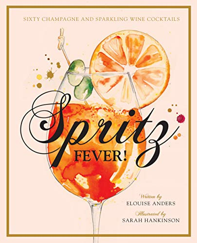 Spritz Fever!: Sixty Champagne and Sparkling Wine Cocktails by Elouise Anders