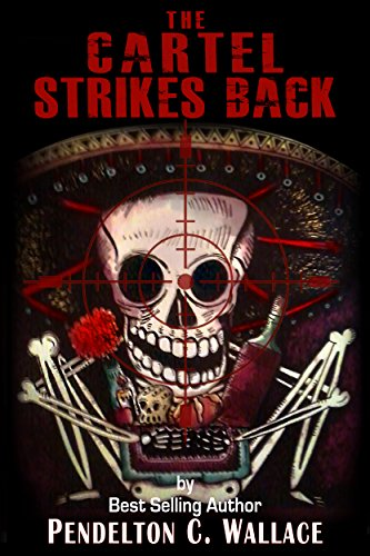 Book: The Cartel Strikes Back - The Ted Higuera Series, Book 5 by Pendelton C. Wallace