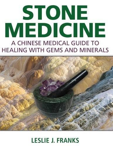 Stone Medicine: A Chinese Medical Guide to Healing with Gems...