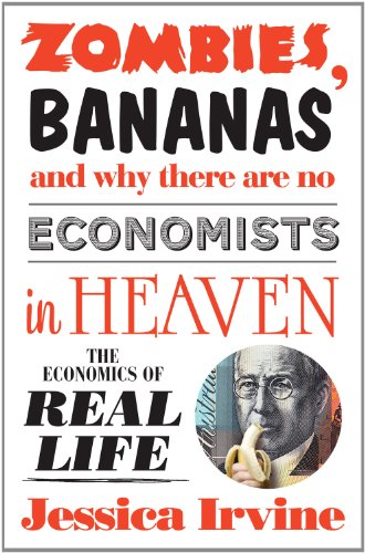 (Zombies, Bananas and Why There Are No Economists in Heaven: The Economics of Real)