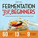 Fermentation for Beginners: The Step-by-Step Guide to Fermentation and Probiotic Foods Audiobook by Drakes Press Narrated by Kevin Pierce