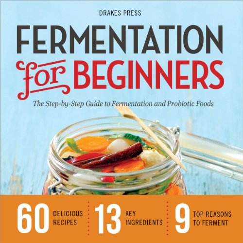 Fermentation For Beginners The Step By Step Guide To Fermentation And Probiotic Foods Epub