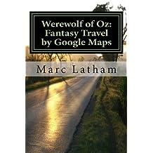 Werewolf of Oz: Fantasy Travel by Google Maps: A Literary Nonsense Travel Fantasy Parody Across all Regions of Australia