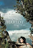 Hope for the Harlot, Rev. David Lance, 1449733239