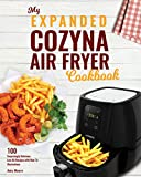 My Expanded Cozyna Air Fryer Cookbook: 100 Surprisingly Delicious Low-Oil Recipes with How-To Illustrations (Culinary Air Fryers Book 1)