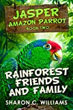 Rainforest Friends And Family (Jasper – Amazon Parrot Book 2)