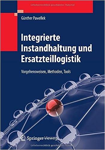 Integrierte Instandhaltung und Ersatzteillogistik: Vorgehensweisen, Methoden, Tools (German Edition)