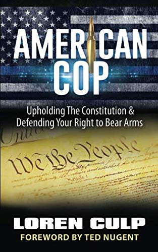 American Cop: Upholding the Constitution and Defending Your Right to Bear Arms (Declaration Of The Rights Of Man For Kids)