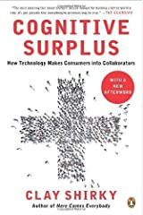 Cognitive Surplus: How Technology Makes Consumers into Collaborators by Clay Shirky (2011-05-31) Mass Market Paperback