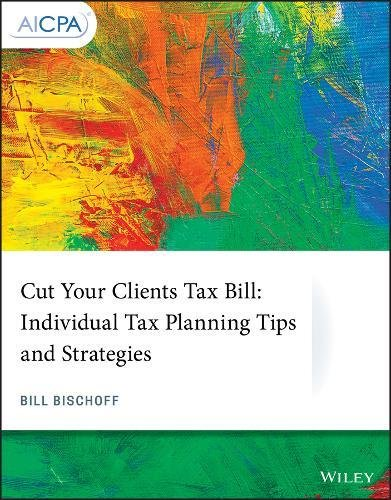 Cut Your Clients Tax Bill: Individual Tax Planning Tips and Strategies