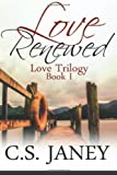 Love Renewed, C. S. Janey, 1492995304