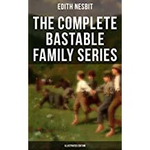 The Complete Bastable Family Series (Illustrated Edition): The Treasure Seekers, The Wouldbegoods, The New Treasure Seekers & Oswald Bastable and Others (Adventure Classics for Children)