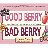 Good Berry Bad Berry: Who's Edible, Who's Toxic, and How to Tell the Difference (Good...Bad)