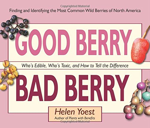 Read Online Good Berry Bad Berry: Who's Edible, Who's Toxic, and How to Tell the Difference (Good...Bad) pdf epub