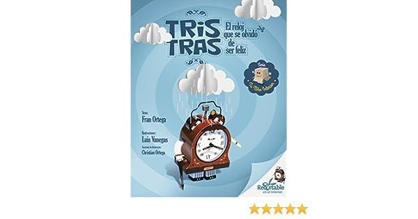 Tris Tras, el reloj que se olvidó de ser feliz (Spanish Edition) - Kindle edition by Francisco José Ortega Estrella, Luis Fernando Rodríguez Vanegas, ...