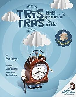 Tris Tras, el reloj que se olvidó de ser feliz (Spanish Edition) by