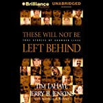 These Will Not Be Left Behind: True Stories of Changed Lives | Tim LaHaye,Jerry B. Jenkins