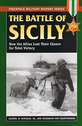 Battle of Sicily: How the Allies Lost Their Chance for Total Victory (Stackpole Military History Series)