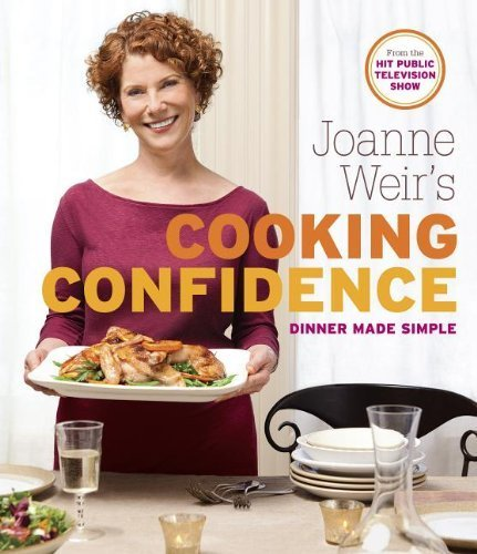 Joanne Weir's Cooking Confidence: Dinner Made Simple by Weir, Joanne (2012) Paperback (Joanne Weir Cooking Confidence compare prices)