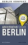 Architekturführer Berlin: Die 100 wichtigsten Bauwerke (Berlin Kompakt)