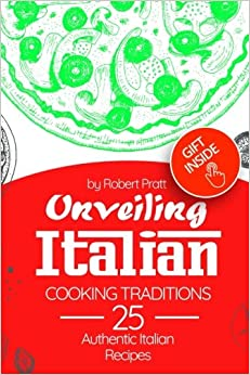 Unveiling Italian Cooking Traditions: 25 Authentic Italian Recipes: Full Color