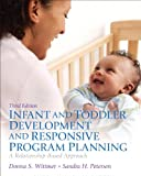 Infant and Toddler Development and Responsive Program Planning, Wittmer, Donna S. and Petersen, Sandy, 0133413748